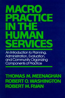 Macro Practice in the Human Services: An Introduction to Planning, Administration, Evaluation, and Community Organizing Components of Practice