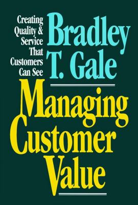 Managing Customer Value: Creating Quality and Service That Customers Can See
