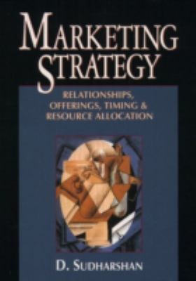 Marketing Strategy: Relationships, Offerings, Timing, & Resource Allocation