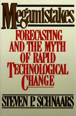 Megamistakes: Forecasting and the Myth of Rapid Technological Change 9780029279526