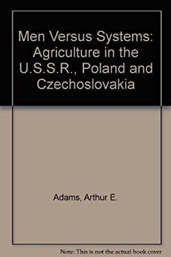 Men Versus Systems: Agriculture in the U. S. S. R., Poland, & Czechoslovakia