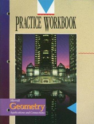 Merrill Geometry Practice Workbook: Applications and Connections