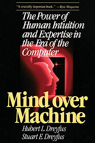 Mind Over Machine: The Power of Human Intuition and Expertise in the Era of the Computer 9780029080610