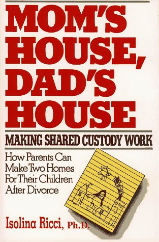Mom's House, Dad's House: Making Shared: Making Shared Custody Work