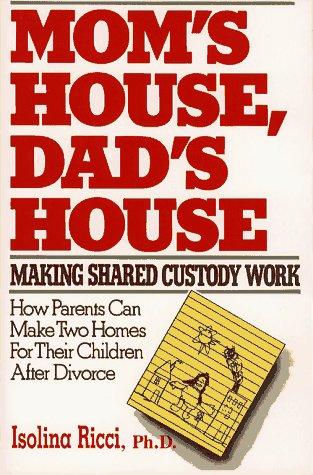 Mom's House, Dad's House: Making Shared: Making Shared Custody Work