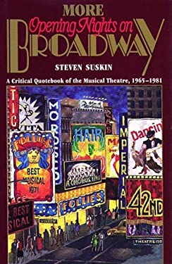 More Opening Nights on Broadway: A Critical Quote Book of the Musical Theatre, 1965-1981