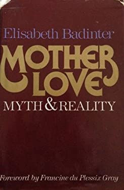 Mother Love: Myth and Reality