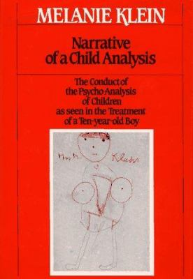 Narrative of a Child Analysis: The Conduct of the Psycho-Analysis of Children as Seen in the Treatment of a Ten-Year-Old Boy 9780029184509