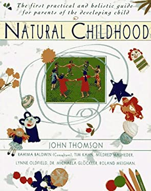 Natural Childhood: The First Practical and Holistic Guide for Parents of the Developing Child 9780020207399