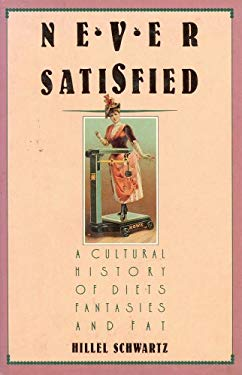 Never Satisfied: A Cultural History of Diets, Fantasies, and Fat