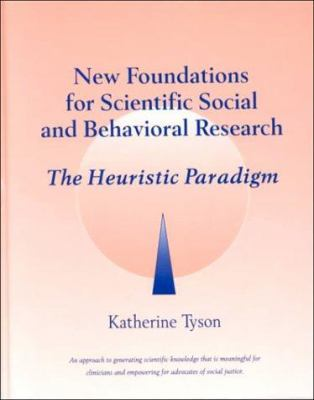 New Foundations for Scientific Social & Behavioral Research: The Heuristic Paradigm
