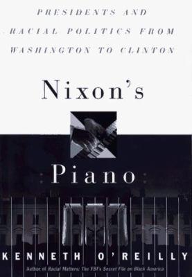 Nixon's Piano: Presidents and Racial Politics from Washington to Clinton 9780029236857