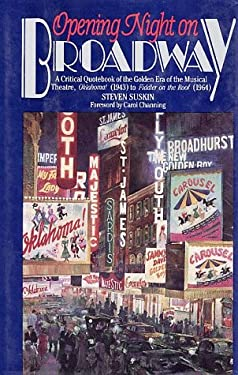 Opening Night on Broadway: A Critical Quotebook of the Golden Era of the Musical Theatre, Oklahoma! (1943) to Fiddler on the Ro
