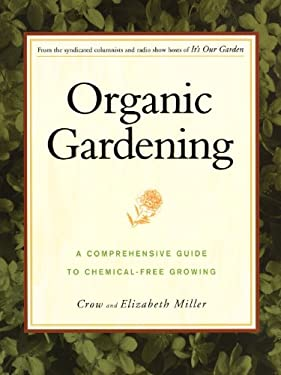 Organic Gardening: A Comprehensive Guide to Chemical-Free Growing 9780028623153