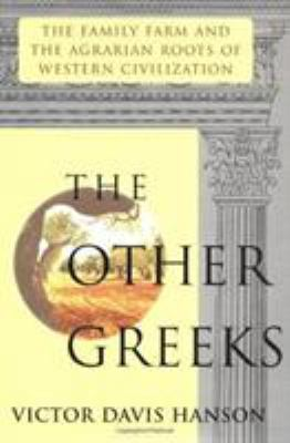 Other Greeks: The Family Farm and the Agrarian Roots of Western Civilization