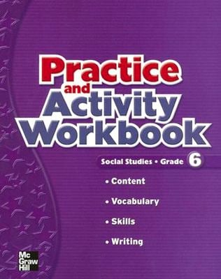 Our World Social Studies, Grade 6, Practice and Activity Workbook