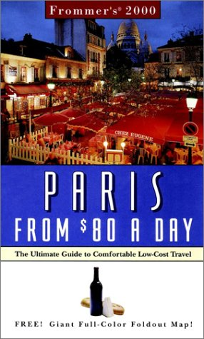 Frommer's Paris from $80 a Day 2000: The Ultimate Guide to Comfortable Low-Cost Travel