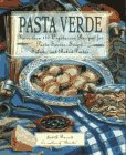 Pasta Verde: More Than 150 Vegetarian Recipes for Pasta Soups, Salads, Sauces, and Baked Pastas
