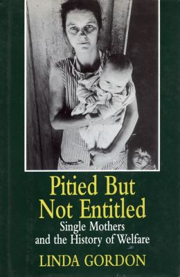 Pitied But Not Entitled: Single Mothers and the History of Welfare, 1890-1935 9780029124857