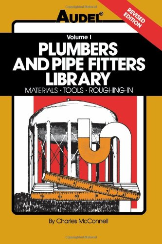 Plumbers and Pipe Fitters Library: Materials, Tools, Roughing-In