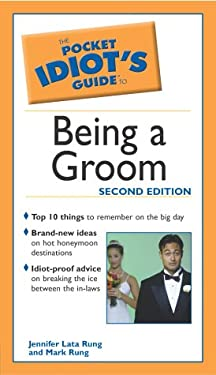 The Pocket Idiot's Guide to Being a Groom, 2e