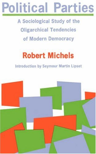 Political Parties: A Sociological Study of the Oligarchical Tendencies of Modern Democracy 9780029212509