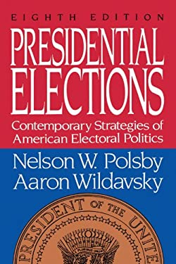 Presidential Elections: Contemporary Strategies of American Electoral Politics