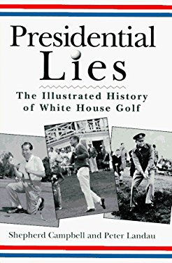 Presidential Lies: The Illustrated History of White House Golf
