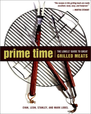 Prime Time: The Lobels' Guide to Great Grilled Meats