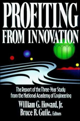 Profiting from Innovation: The Report of the Three-Year Study from the National Academy of Engineering 9780029223857