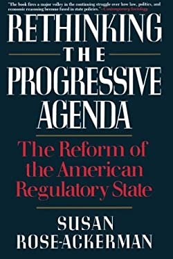 Rethinking the Progressive Agenda: The Reform of the American Regulatory State 9780029268452