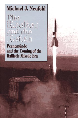 Rocket and the Reich: Peenemunde and the Comming of the Ballistic Missile Era