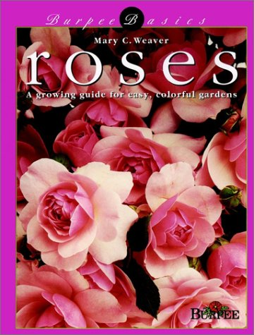 Roses: A Growing Guide for Easy, Colorful Gardens