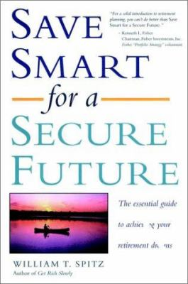 Save Smart for a Secure Future: The Essential Guide to Achieving Your Retirement Dreams