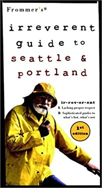 Frommer's Irreverent Guide to Seattle & Portland