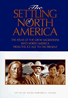 Settling of North America: The Visual Atlas of the Great Migrations Into North America, From...