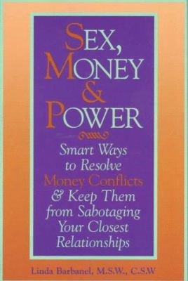 Sex, Money and Power: Smart Ways to Resolve Money Conflicts and Keep Them from Sabotaging...