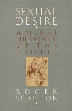 Sexual Desire: A Moral Philosophy of the Erotic