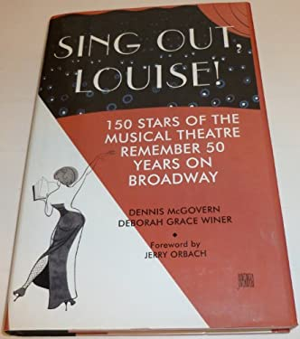 Sing Out, Louise!: 150 Stars of the Musical Theatre Remember 50 Years on Broadway
