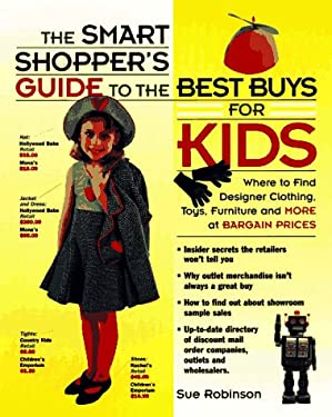 Smart Shopper's Guide to the Best Buys for Kids: Where to Find Designer Clothes, Toys...