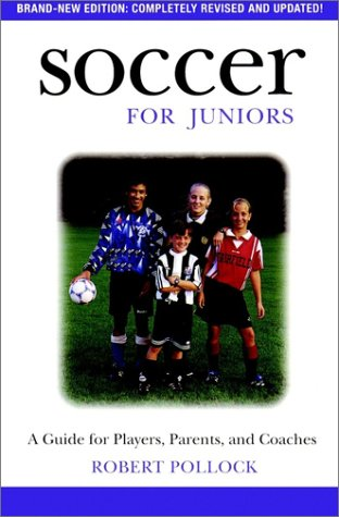 Soccer for Juniors: A Guide for Players, Parents, and Coaches