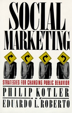 Social Marketing: Strategies for Changing Public Behavior 9780029184615