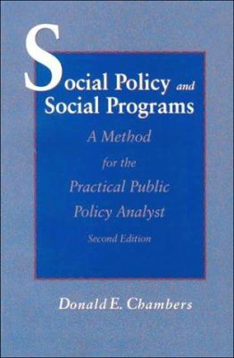 Social Policy & Social Programs: A Method for the Practical Public Policy Analyst