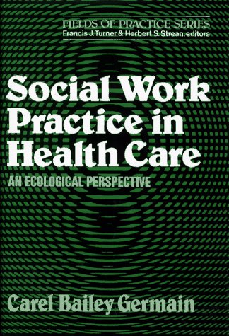 Social Work Practice in Health Care: An Ecological Perspective