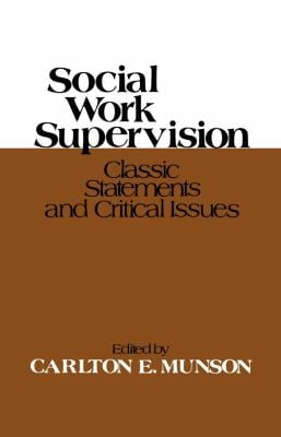 Social Work Supervision: Classic Statements and Critical Issues 9780029222805
