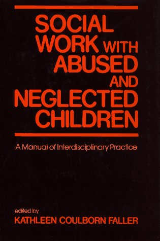 Social Work with Abused and Neglected Children: A Manual of Interdisciplinary Practice