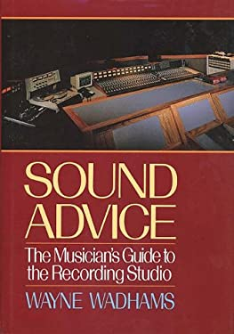Sound Advice: The Musician's Guide to the Recording Studio