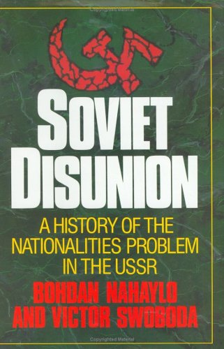 Soviet Disunion: A History of the Nationalities Problem in the USSR