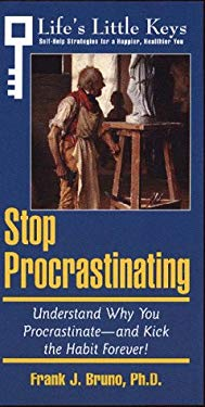 Stop Procrastinating: Understand Why You Procrastinate, and Kick the Habit Forever!