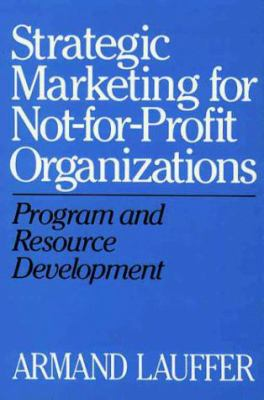 Strategic Marketing for Not-For-Profit Organizations: Program and Resource Development
